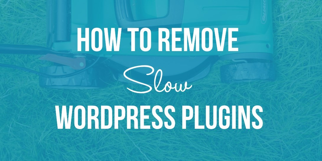 How to Remove Slow WordPress Plugins