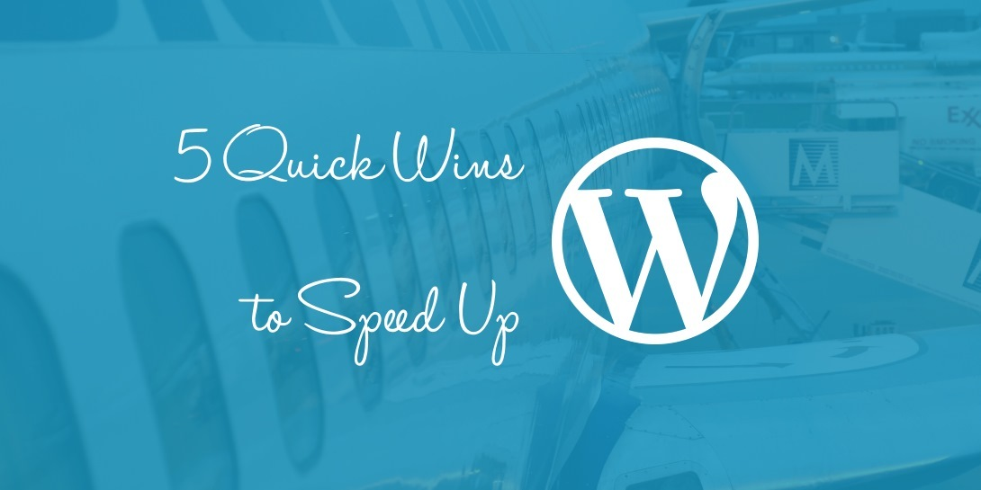 5 Quick Wins to Speed Up WordPress Load Times