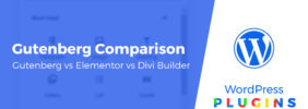 Gutenberg Block Editor vs Elementor vs Divi Builder: A Comparison